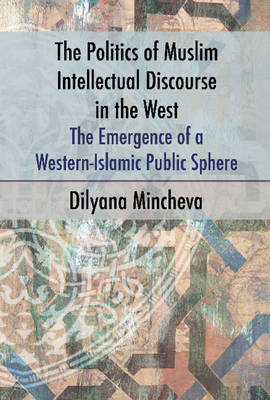 Politics of Muslim Intellectual Discourse in the West: The Emergence of a Western-Islamic Public Sphere