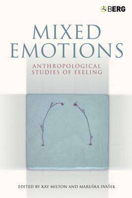 Mixed Emotions: Anthropological Studies of Feeling