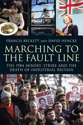 Marching to the Fault Line: The 1984 Miners' Stirke and the Death of Industrial Britain