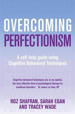 Overcoming Perfectionism: A self-help guide using scientifically supported cognitive behavioural techniques