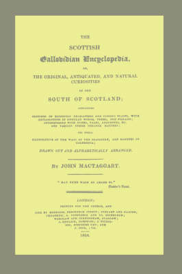 Scottish Gallovidian Encyclopedia, or, the Original, Antiquated, and Natural Curiosities of the South of Scotland; Containing Sketches of Eccentric Characters and Curious Places, with Explanations of Singular Words, Terms, and Phrases; Interspersed with P