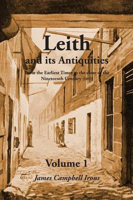 Leith and its Antiquities From the Earliest Times to the close of the Nineteenth Century (1897) - Volume 1