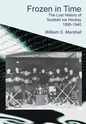 Frozen in Time: The Lost History of Scottish Ice Hockey, 1895-1940