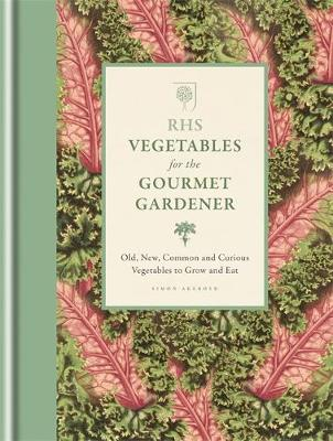 RHS Vegetables for the Gourmet Gardener: Old, new, common and curious vegetables to grow and eat