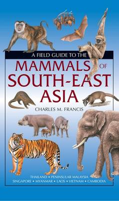 A Field Guide to the Mammals of South-East Asia