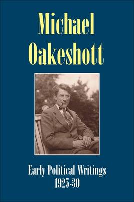 Michael Oakeshott: Early Political Writings 1925-30: A discussion of some matters preliminary to the study of political philosophy' and 'The philosophical approach to politics