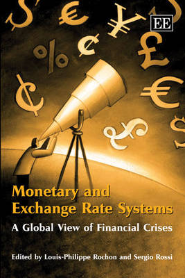 Monetary and Exchange Rate Systems: A Global View of Financial Crises