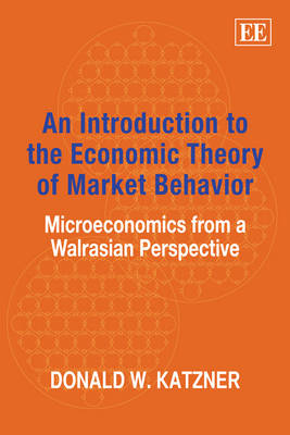 An Introduction to the Economic Theory of Market Behavior: Microeconomics from a Walrasian Perspective