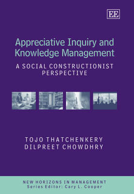 Appreciative Inquiry and Knowledge Management: A Social Constructionist Perspective