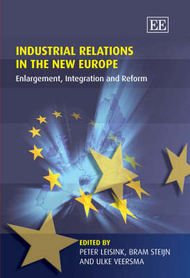 Industrial Relations in the New Europe: Enlargement, Integration and Reform