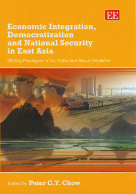 Economic Integration, Democratization and National Security in East Asia: Shifting Paradigms in Us, China and Taiwan Relations