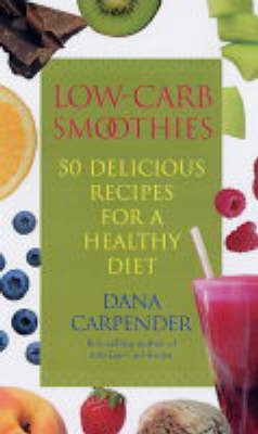 Low-carb Smoothies: 50 Delicious Recipes for a Healthy Diet