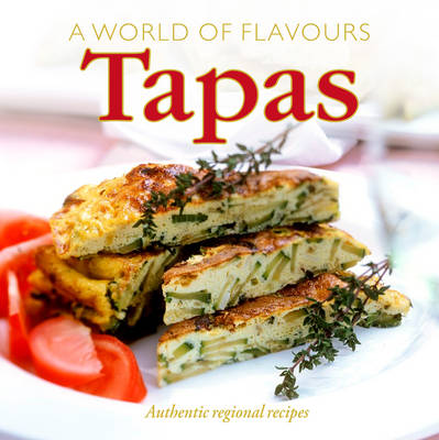 A World of Flavours Tapas: Authentic Regional Recipes