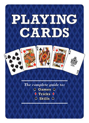 Playing Cards: The Complete Guide to Games, Tricks & Skills