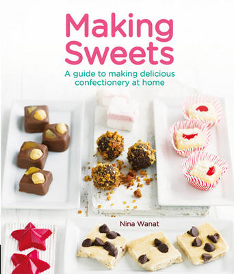 Making Sweets: A Guide to Making Delicious Confectionery at Home