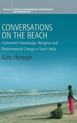 Conversations on the Beach: Fishermen's Knowledge, Metaphor and Environmental Change in South India