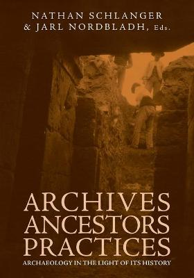 Archives, Ancestors, Practices: Archaeology in the Light of its History