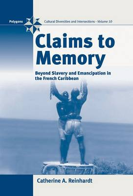Claims to Memory: Beyond Slavery and Emancipation in the French Caribbean