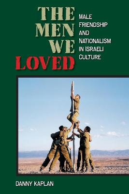The Men We Loved: Male Friendship and Nationalism in Israeli Culture