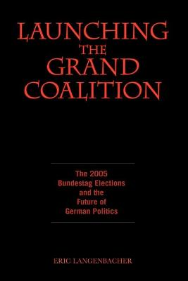 Launching the Grand Coalition: The 2005 Bundestag Election and the Future of German Politics