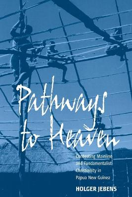 Pathways to Heaven: Contesting Mainline and Fundamentalist Christianity in Papua New Guinea