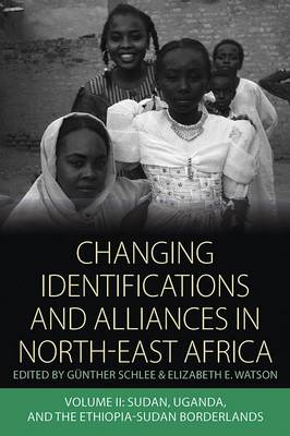 Changing Identifications and Alliances in North-East Africa: v. 2: Sudan, Uganda, and the Ethiopia-Sudan Borderlands