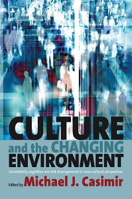 Culture and the Changing Environment: Uncertainty, Cognition, and Risk Management in Cross-Cultural Perspective