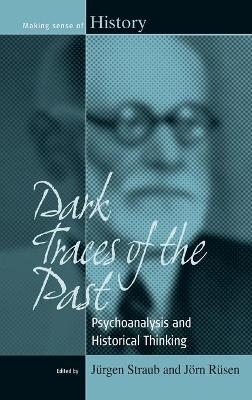 Dark Traces of the Past: Psychoanalysis and Historical Thinking