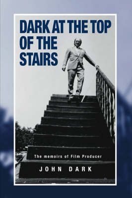 Dark at the Top of the Stairs: Memoirs of a Film Producer