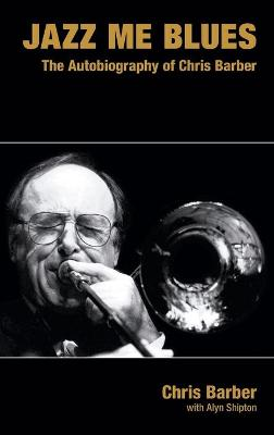 Jazz Me Blues: The Autobiography of Chris Barber