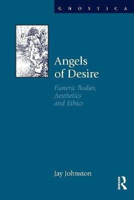 Angels of Desire: Esoteric Bodies, Aesthetics and Ethics