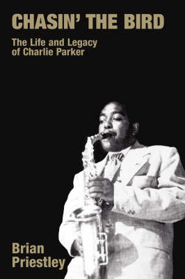 Chasin' the Bird: The Life and Legacy of Charlie Parker