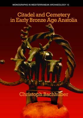 Citadel and Cemetery in Early Bronze Age Anatolia: 13