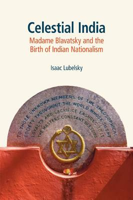 Celestial India: Madame Blavatsky and the Birth of Indian Nationalism