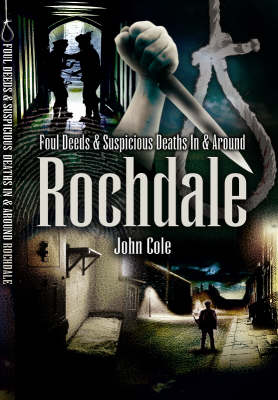 Foul Deeds and Suspicious Deaths Around Rochdale