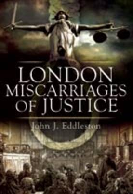 Miscarriages of Justice: Famous London Cases
