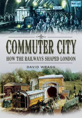 Commuter City: How the Railways Shaped London