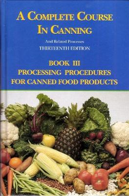 A Complete Course in Canning and Related Processes: Processing Procedures for Canned Food Products