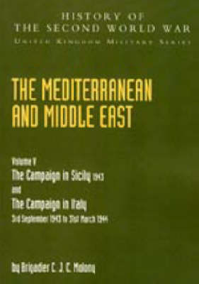 Mediterranean and Middle East: v. 5: Campaign in Sicily 1943 and the Campaign in Italy 3rd Sepember1943 to 31st March 1944