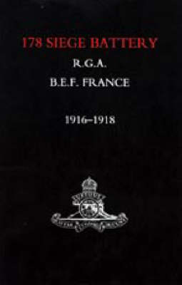 Battery in France: 178 Siege Battery R.G.A. 1916-1918
