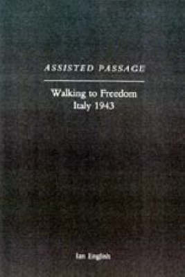 Assisted Passage: Walking to Freedom Italy 1943: 2004