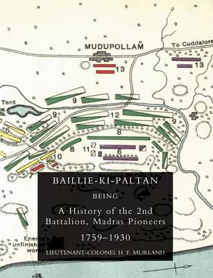 Baillie-Ki-Paltan: Being a History of the 2nd Battalion, Madras Pioneers 1759-1930