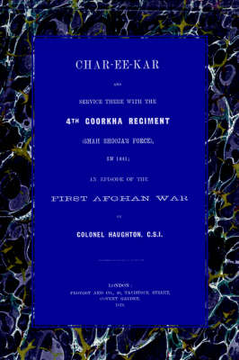 Char-Ee-Kar and Service There with the 4th Goorkha Regiment in 1841: An Episode of the First Afghan War