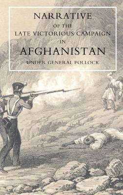 Narrative of the Late Victorious Campaign in Afghanistan, Under General Pollock