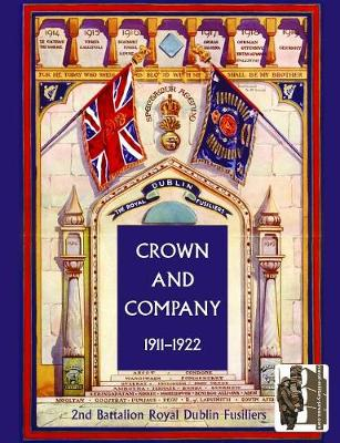 Crown and Company, the Historical Records of the 2nd Battalion Royal Dublin Fusiliers: Formerly the 1st Bombay European Regiment: v. 2: 1911-1922