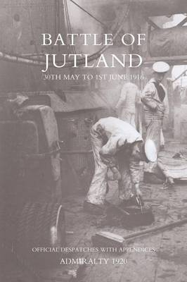 Battle of Jutland 30th May to 1st June1916: Official Despatches with Appendices