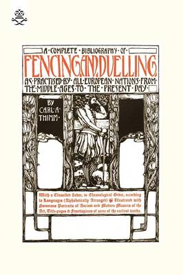 Complete Bibliography of Fencing and Duelling, as Practised by All European Nations from the Middle Ages to the Present Day