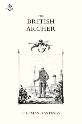 BRITISH ARCHER 1831 Or Tracts on Archery