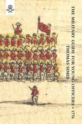 """Military Guide for Young Officers, Containing a System of the Art of War 1776: Military Guide for Young Officers, Containing a System of the Art of War 1776 With Appendix """"Military Historical and Explanatory Dictionary"""""""