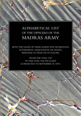 Alphabetical List of the Officers of the Indian Army 1760 to the Year 1834 Madras